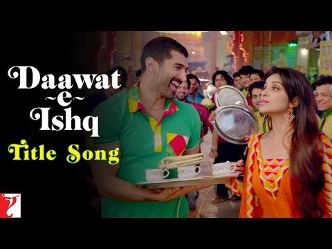 Daawat-e-Ishq - Title Song | Aditya Roy Kapoor | Parineeti Chopra