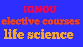 ignou life science elective courses