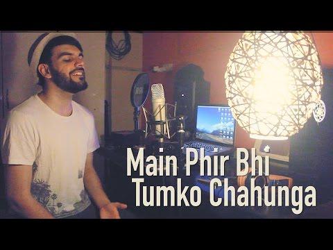 Main Phir Bhi Tumko Chaahunga | Half Girlfriend | Mithoon | Arijit | Unplugged Cover