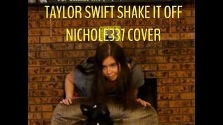 Nichole337 Cover - Taylor Swift Shake It Off