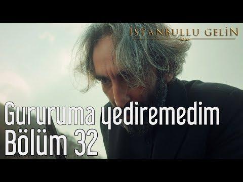 İstanbullu Gelin 32. Bölüm - Gururuma Yediremedim