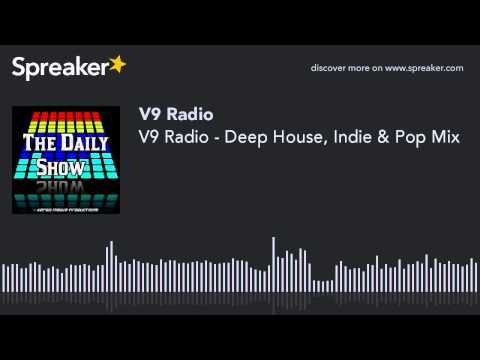 V9 Radio - Deep House, Indie & Pop Mix (part 3 of 3, made with Spreaker)