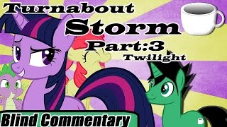Turnabout Storm | Part - 3 Twilight 【Blind Commentary】