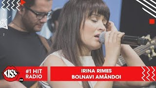 download musica Irina Rimes - Bolnavi amândoi Live Kiss FM