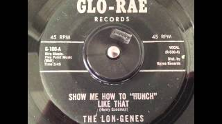 The Lon-Genes - Show Me How To Hunch Like That - Glo-Rae