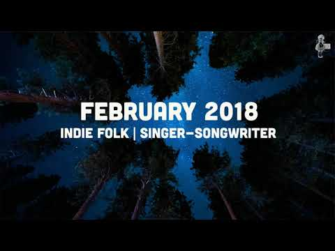 Indie Folk | Singer-Songwriter - February 2018 Mix