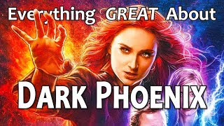Everything GREAT About Dark Phoenix!