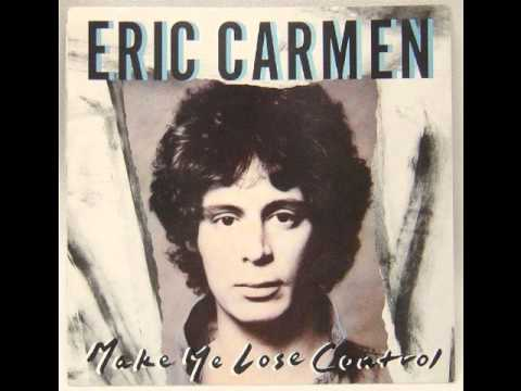 Eric Carmen - Make Me Lose Control