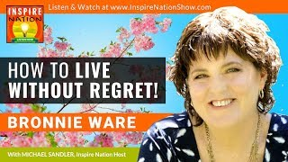 🌟BRONNIE WARE: How to Live without Regrets! | Top 5 Regrets of the Dying