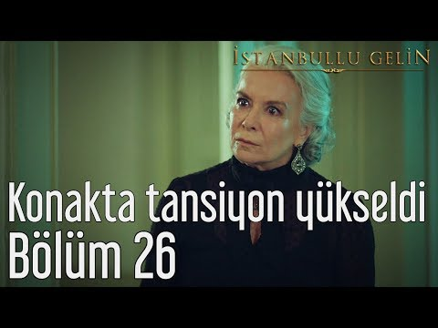 İstanbullu Gelin 26. Bölüm - Konakta Tansiyon Yükseldi
