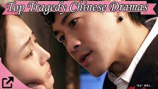 Top 10 Tragedy Chinese Dramas 2017 (All The Time)