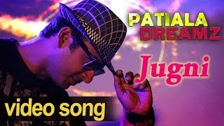 Jugni - Jugni - Full Video Song- Patiala Dreamz - Jazz Punjabi