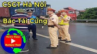 Hà Nội CSGT gặp bác tài xế xe tải cứng luật