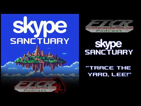 Skype Sanctuary - 'Trace The Yard, Lee!'