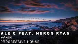 [Progressive House]Ale Q feat. Meron Ryan - Again (Original Mix)