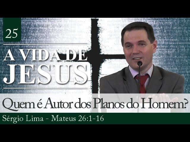 25. Quem é o Autor dos Planos do Homem? - Sérgio Lima