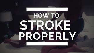 For Men: How to Stroke Properly