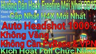 Cập Nhật MODMenu H4X Freefire Phiên Bản Mới Nhất, Auto Headshot 100%, Không PyBass, Không VPN