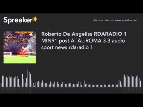 MIN91 post ATAL-ROMA 3-3 audio sport news rdaradio 1 (creato con Spreaker)