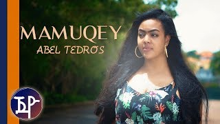 Abel Tedros (ትቦ) - Mamuqey | ማሙቐይ  - New Eritrean Music 2018 (Official Video)