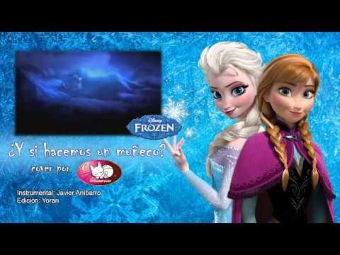 Frozen - Y si hacemos un muñeco? - Cover español latino (Do you want to build a snowman?)