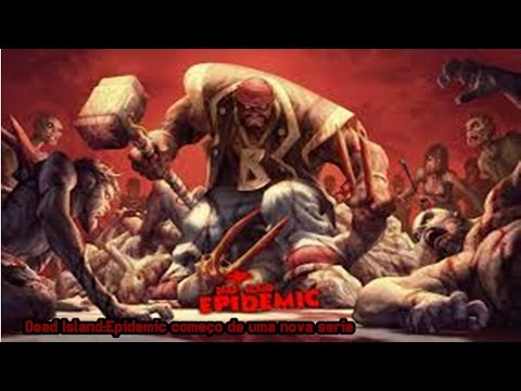 Dead Island:Epidemic - Gameplay PT- BR Explicando o jogo