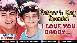 Father's Day Special | I Love You Daddy - Best Bollywood Songs Collection | JUKEBOX | Hindi Songs