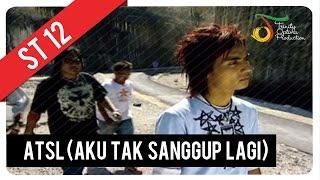 ST12 - ATSL (Aku Tak Sanggup Lagi) | Official Video Clip