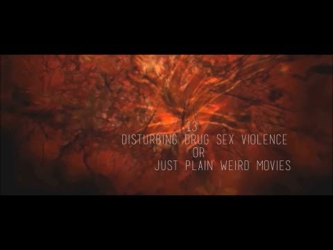 13 Disturbing Drug / Sex / Violence or plain WEIRD movies