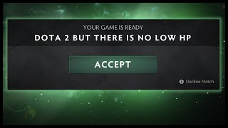 Dota 2 But There Is No Low HP