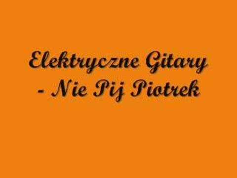 Elektryczne Gitary - Nie Pij Piotrek