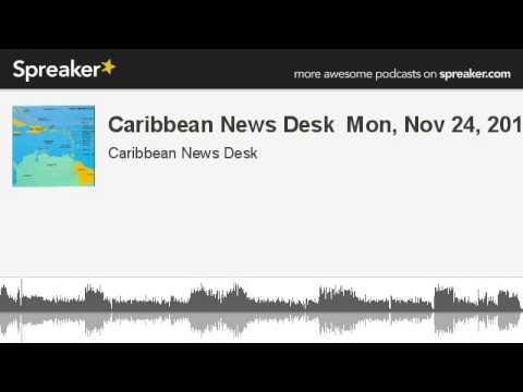 Caribbean News Desk  Mon, Nov 24, 2014 (made with Spreaker)