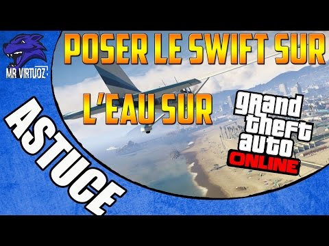 [Astuce] Poser le Swift sur l'eau sur GTA Online   Astuce en 1.16
