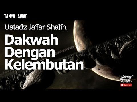 Tanya Jawab : Dakwah Dengan Kelembutan - Ustadz Ja'far Shalih