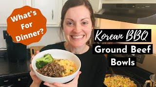What's for Dinner? | Korean BBQ Ground Beef Bowls