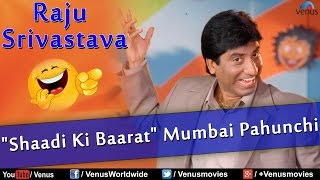 Download Lagu Raju Shrivastava : Shaadi Ki Barat Mumbai Pahunchi ~ Best Comedy Ever !!! Gratis STAFABAND