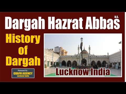 Introduction Dargah Hazrat Abbas (a.s.) Lucknow India (short Biography) By Grafh Agency video