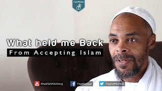 What Held Me Back From Accepting Islam