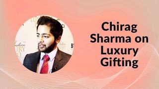 Chirag Sharma on Luxury Gifting