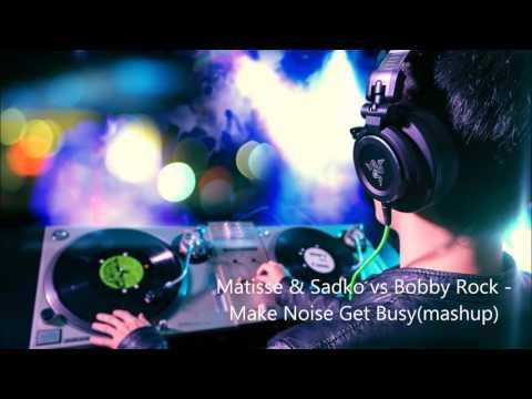 Matisse & Sadko vs Bobby Rock   Make Noise Get Busymashup