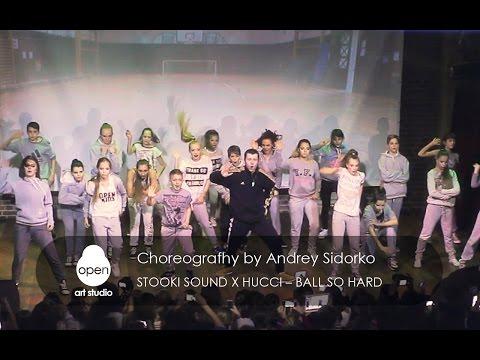 Stooki Sound x Hucci – Ball So Hard сhoreografhy by Andrey Sidorko - Open Art Studio