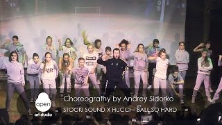 Stooki Sound x Hucci – Ball So Hard сhoreografhy by Andrey Sidorko - Open Art Studio