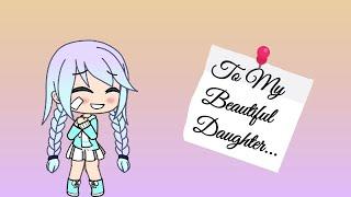 To My Beautiful Daughter * sad mini movie* ~ Gacha Life