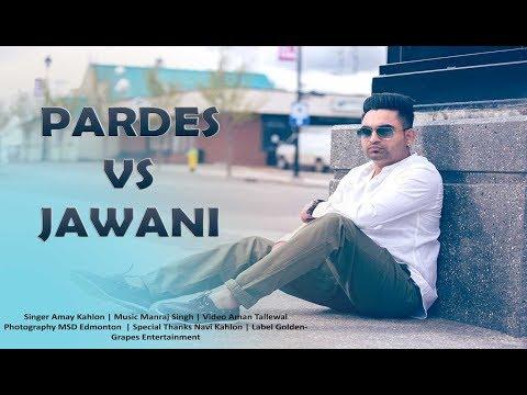 Pardes vs Jawani   Amay Kahlon   Latest Punjabi Song 2017