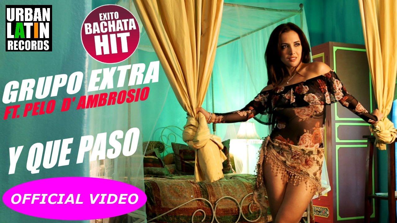 GRUPO EXTRA Ft. PELO D' AMBROSIO ► Y QUE PASO (OFFICIAL VIDEO) BACHATA 2017
