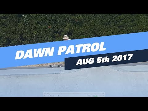 Dawn Patrol / August 5th 2017