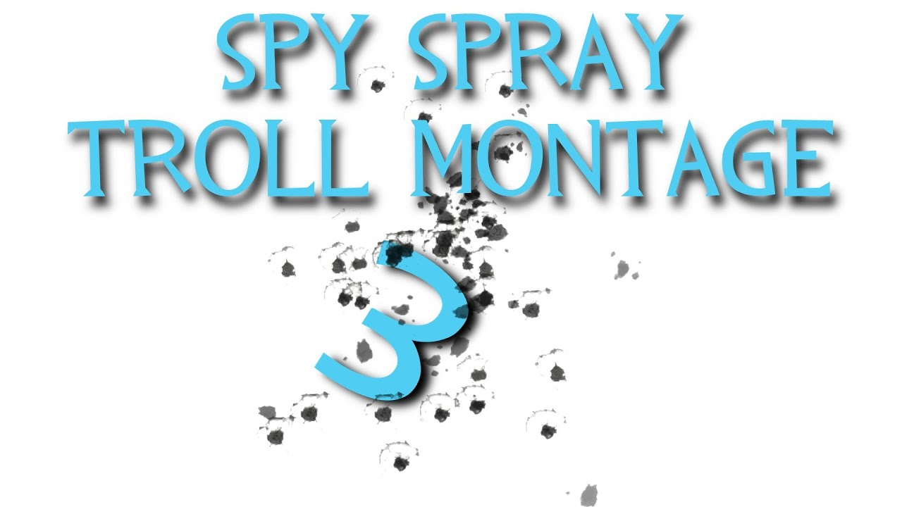 Tf2 Spray Spy Tf2 Spy Spray Troll Montage 3