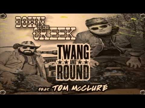 Twang and Round - Down To The Creek ft Tom McClure (Audio)