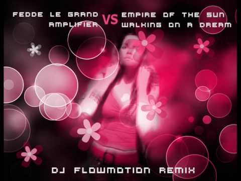 Fedde Le Grand Vs Empire Of The Sun - Amplifier Vs Walking On A Dream (DJ Flowmotion Remix)