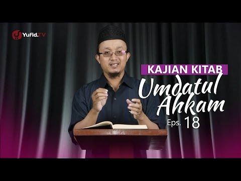 Kajian Kitab: Umdatul Ahkam - Ustadz Aris Munandar, Eps.18